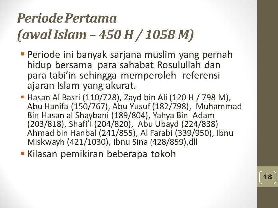 Periode Pertama (awal Islam – 450 H / 1058 M)  Periode ini banyak sarjana muslim yang pernah hidup bersama para sahabat Rosulullah dan para tabi'in s