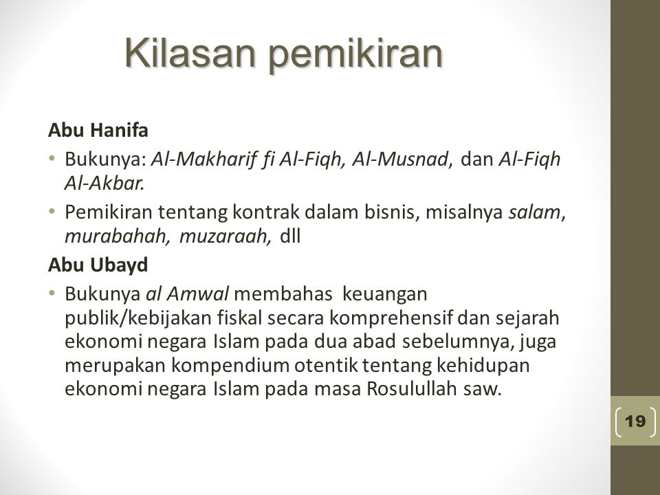 Abu Hanifa Bukunya: Al-Makharif fi Al-Fiqh, Al-Musnad, dan Al-Fiqh Al-Akbar. Pemikiran tentang kontrak dalam bisnis, misalnya salam, murabahah, muzara