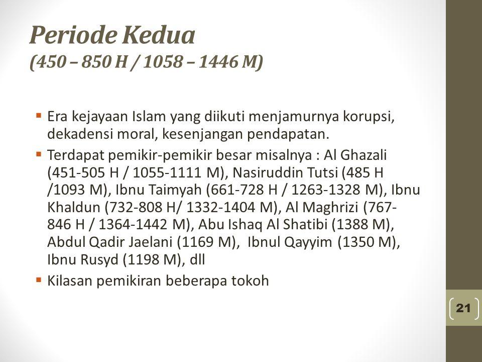 Periode Kedua (450 – 850 H / 1058 – 1446 M)  Era kejayaan Islam yang diikuti menjamurnya korupsi, dekadensi moral, kesenjangan pendapatan.  Terdapat