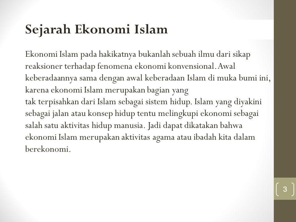 Sejarah Ekonomi Islam Ekonomi Islam pada hakikatnya bukanlah sebuah ilmu dari sikap reaksioner terhadap fenomena ekonomi konvensional. Awal keberadaan