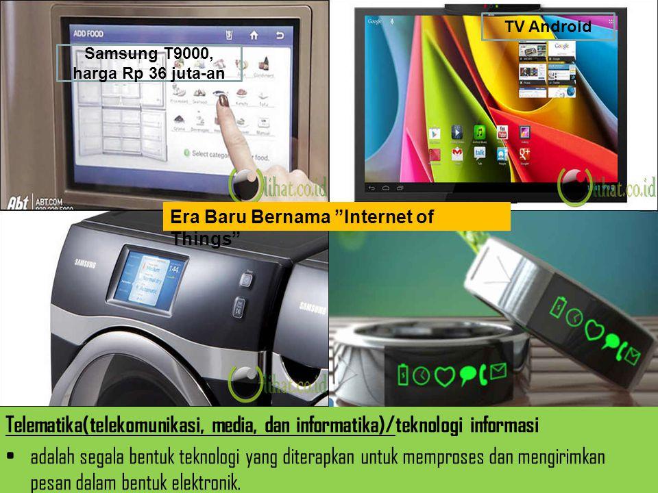Samsung T9000, harga Rp 36 juta-an TV Android Telematika(telekomunikasi, media, dan informatika)/teknologi informasi adalah segala bentuk teknologi ya