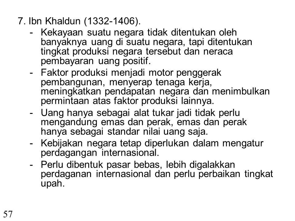 6. Ibnu Taimiyyah (1262-1328) Pokok-pokok pikirannya dalam bidang Ekonomi antara lain: -Naik turunnya harga bukan saja dipengaruhi oleh penawaran dan