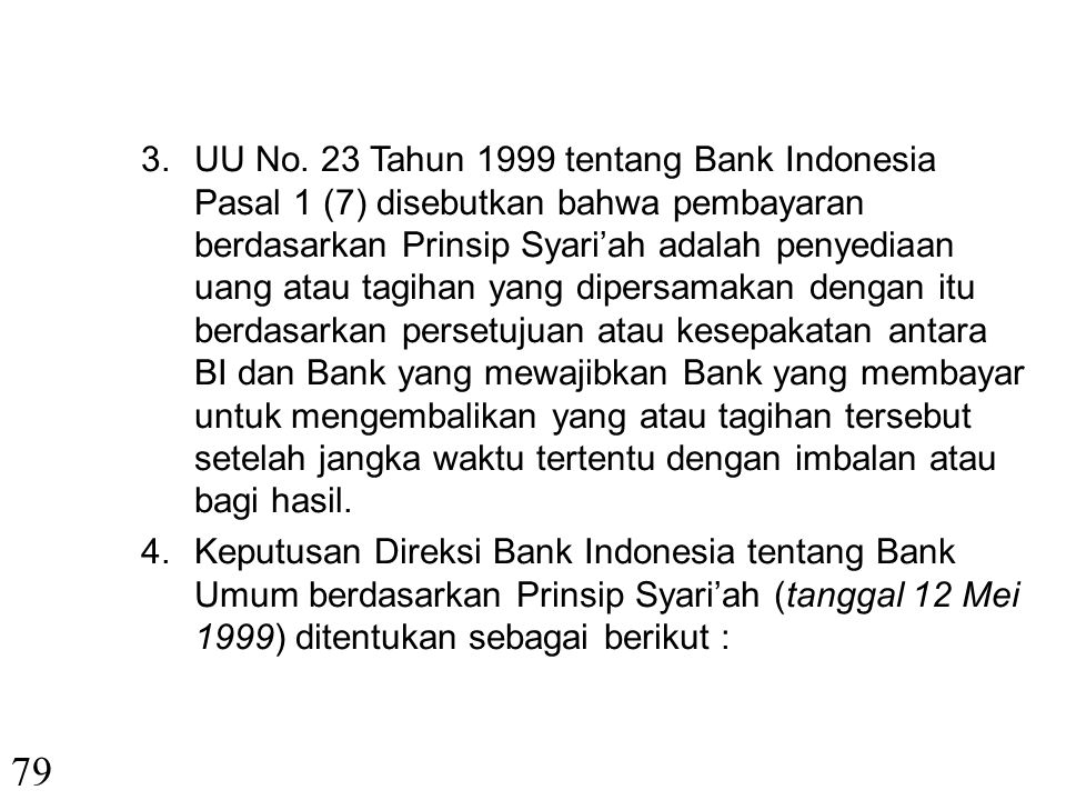 78 1.Pasal 29 dan Pasal 33 UUD 1945. 2.UU No.10 Tahun 1998 tentang Perubahan UU No. 7 Tahun 1992 tentang Perbankan ditentukan : -Bank Umum adalah Bank