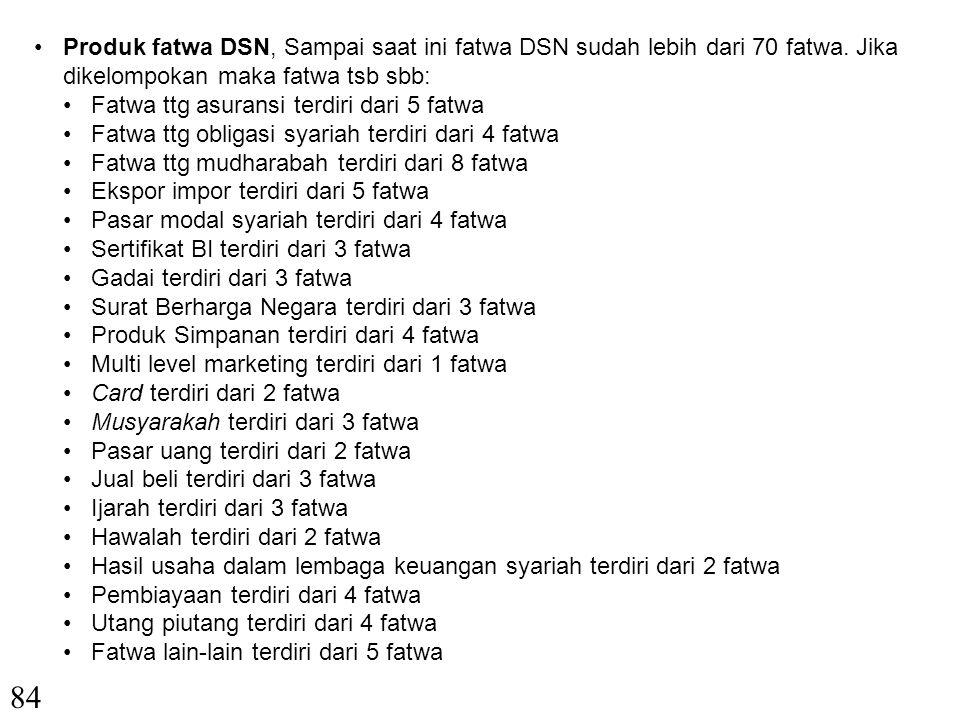 83 DSN memiliki tugas utama sebagai berikut: Menumbuhkembangkan penerapan nilai syariah dlm kegiatan perekonomian pd umumnya dan keuangan islam pada k