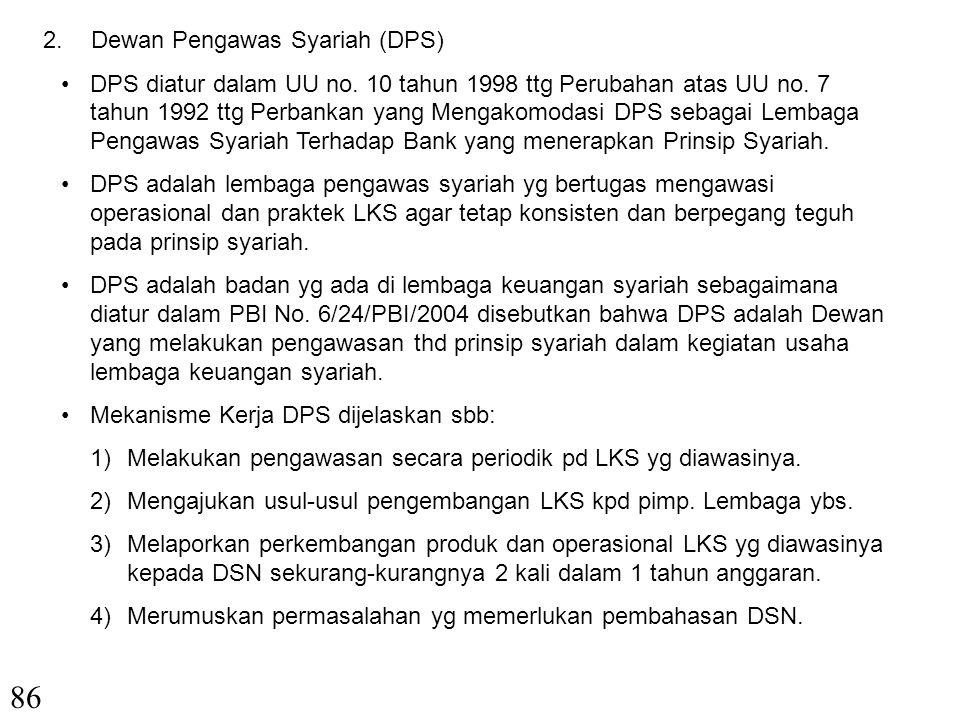 85 Mekanisme Kerja DSN sbb: 1)Mensahkan rancangan fatwa yg diusulkan oleh Badan Pelaksana Harian DSN dalam rapat pleno. 2)Menetapkan, mengubah, atau m