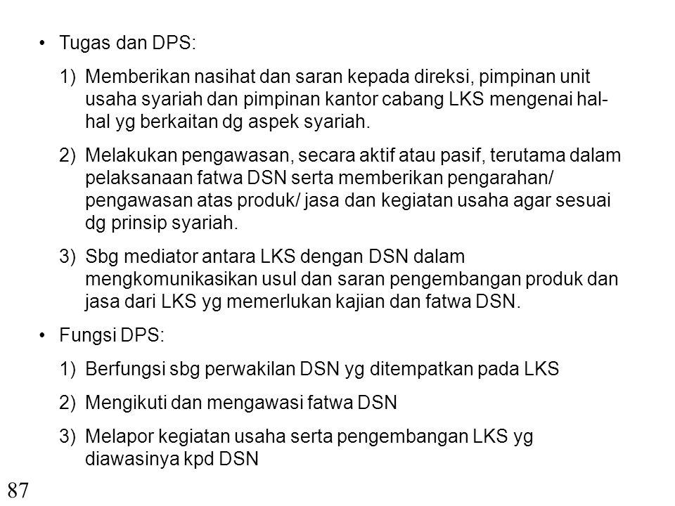 86 2.Dewan Pengawas Syariah (DPS) DPS diatur dalam UU no. 10 tahun 1998 ttg Perubahan atas UU no. 7 tahun 1992 ttg Perbankan yang Mengakomodasi DPS se