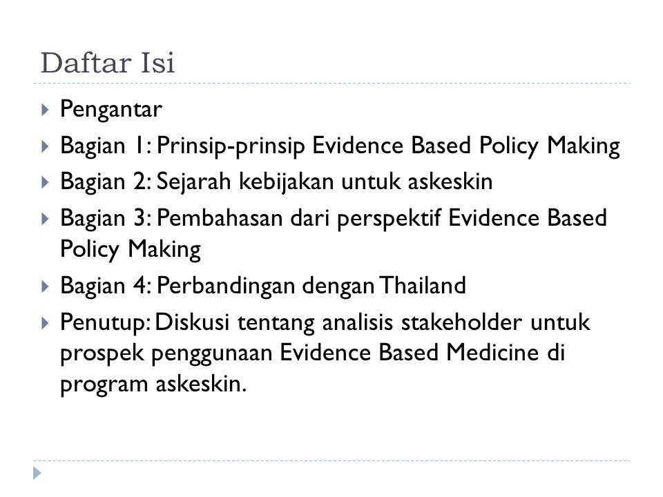 Pengantar  Di berbagai negara, proses keputusan kebijakan di sektor kesehatan diusahakan dilakukan berdasarkan kajian bukti yang tepat (evidence based policy making).