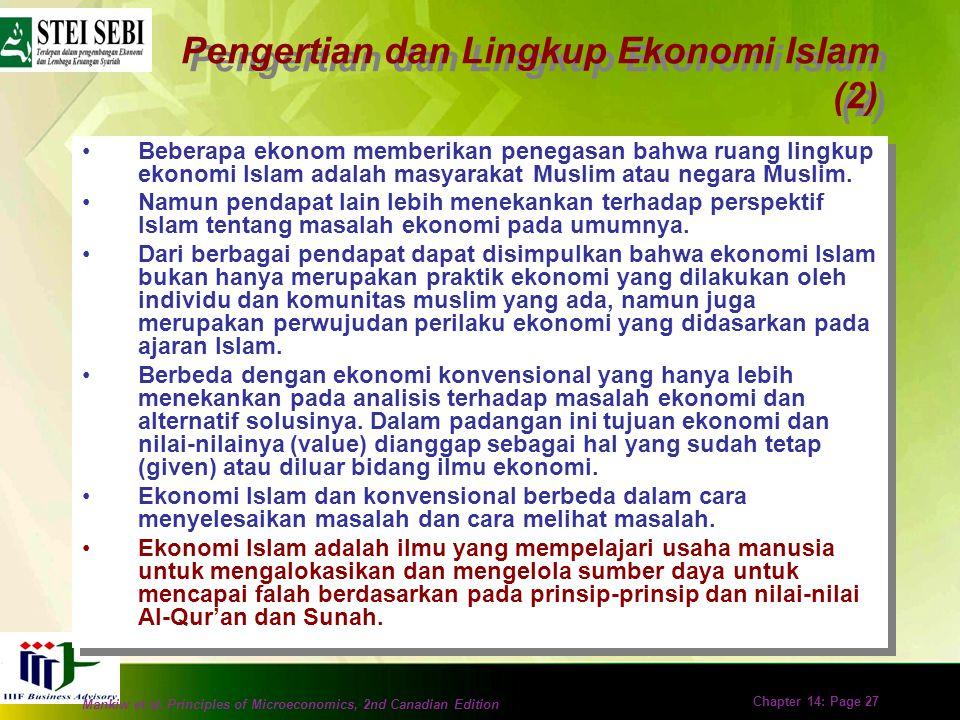 Mankiw et al. Principles of Microeconomics, 2nd Canadian Edition Chapter 14: Page 26 Pengertian dan Lingkup Ekonomi Islam (1) Secara umum, ekonomi Isl