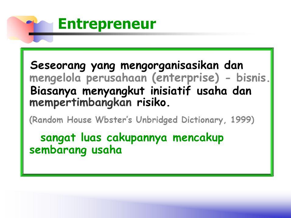 Entrepreneur Seseorang yang mengorganisasikan dan mengelola perusahaan (enterprise ) - bisnis. Biasanya menyangkut inisiatif usaha dan mempertimbangka