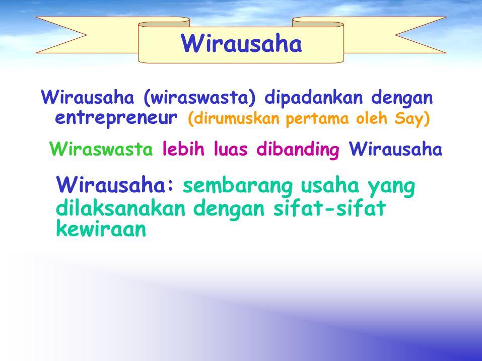Wirausaha Wirausaha (wiraswasta) dipadankan dengan entrepreneur (dirumuskan pertama oleh Say) Wiraswasta lebih luas dibanding Wirausaha Wirausaha: sem