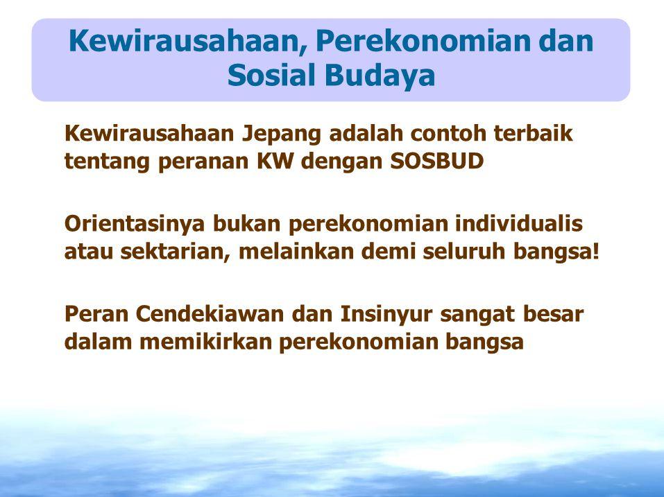 Kewirausahaan Jepang adalah contoh terbaik tentang peranan KW dengan SOSBUD Orientasinya bukan perekonomian individualis atau sektarian, melainkan dem