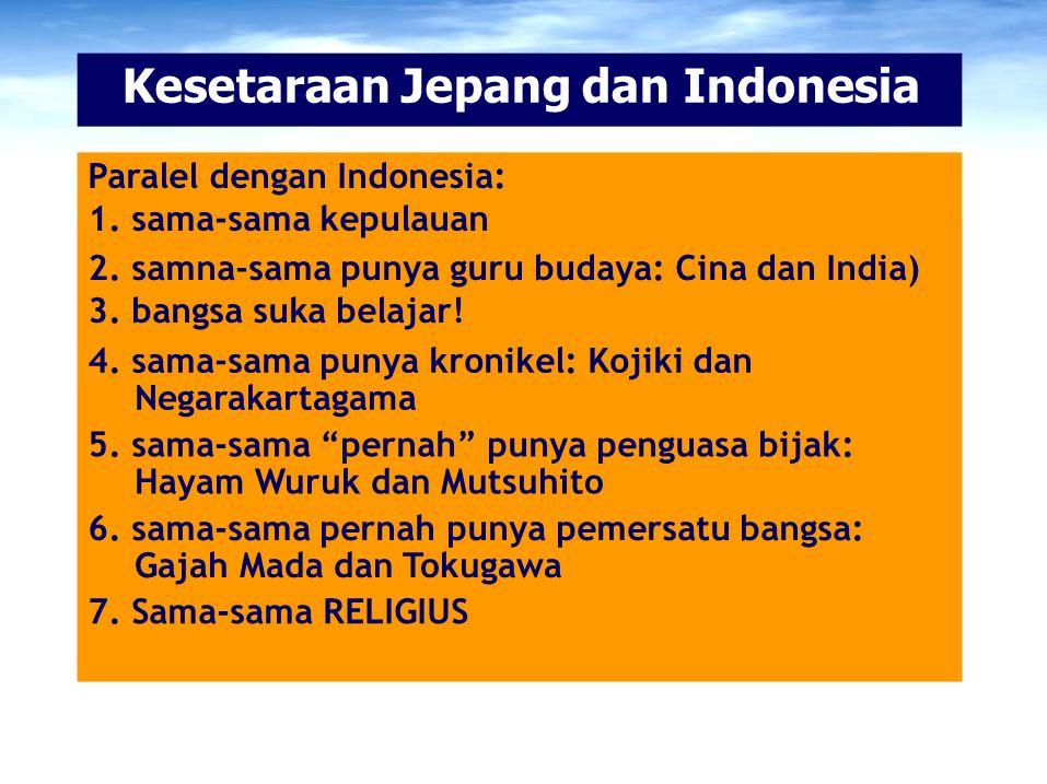 Kesetaraan Jepang dan Indonesia Paralel dengan Indonesia: 1. sama-sama kepulauan 2. samna-sama punya guru budaya: Cina dan India) 3. bangsa suka belaj