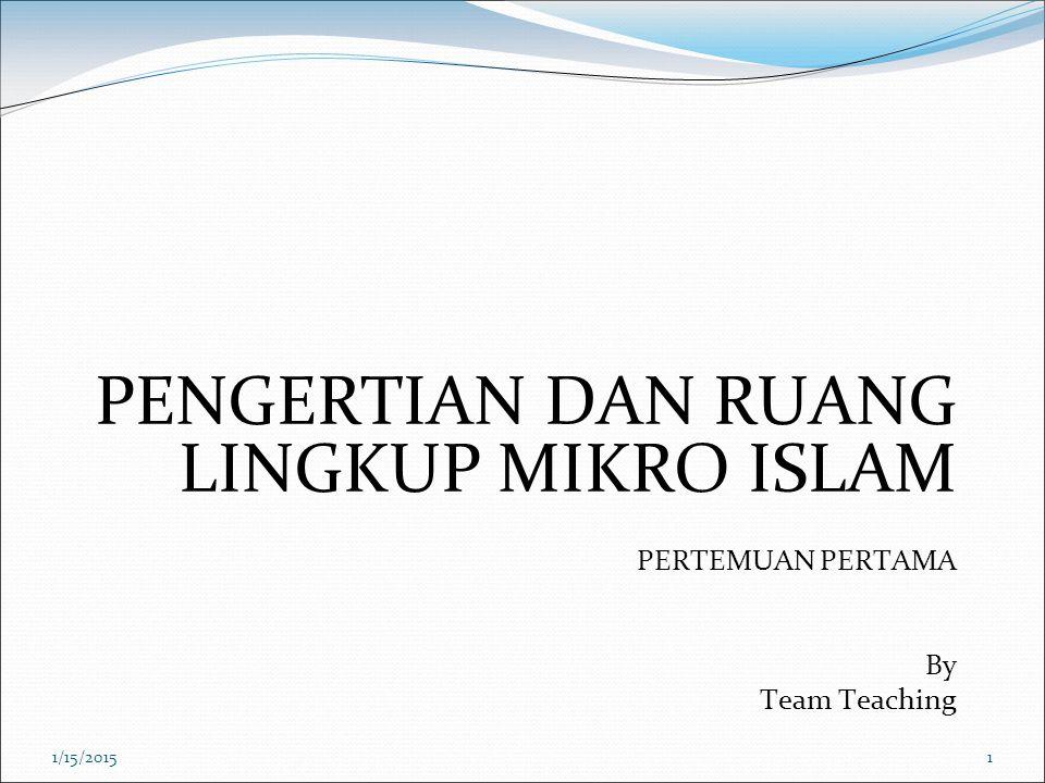 PENGERTIAN DAN RUANG LINGKUP MIKRO ISLAM PERTEMUAN PERTAMA By Team Teaching 1/15/20151