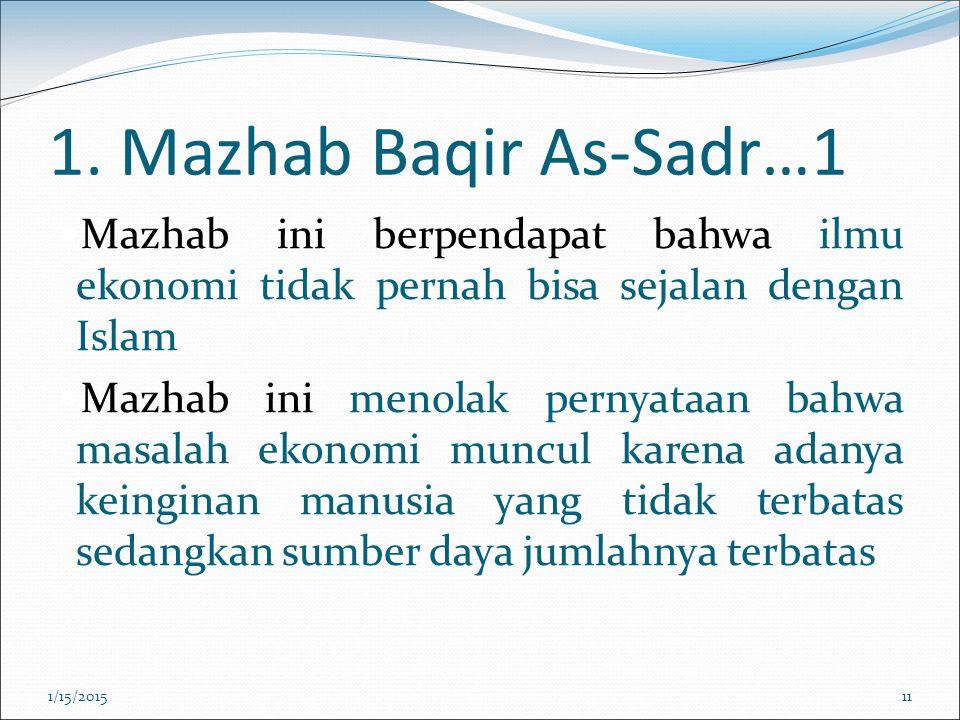1. Mazhab Baqir As-Sadr…1 Mazhab ini berpendapat bahwa ilmu ekonomi tidak pernah bisa sejalan dengan Islam Mazhab ini menolak pernyataan bahwa masalah
