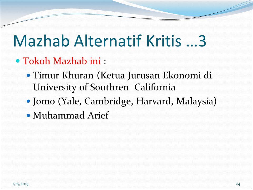 Mazhab Alternatif Kritis …3 Tokoh Mazhab ini : Timur Khuran (Ketua Jurusan Ekonomi di University of Southren California Jomo (Yale, Cambridge, Harvard