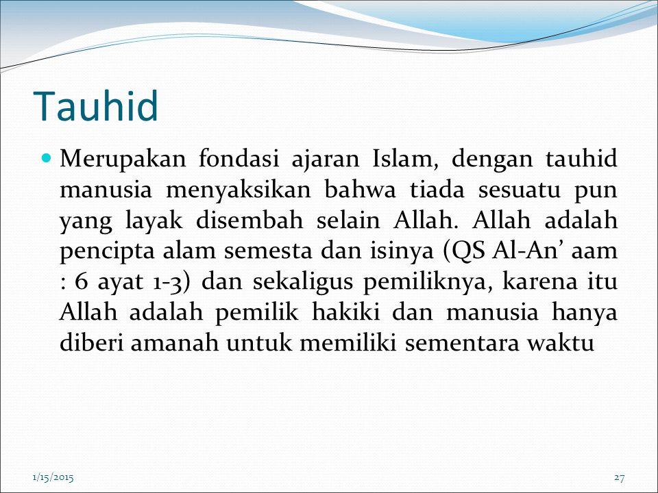 Tauhid Merupakan fondasi ajaran Islam, dengan tauhid manusia menyaksikan bahwa tiada sesuatu pun yang layak disembah selain Allah. Allah adalah pencip