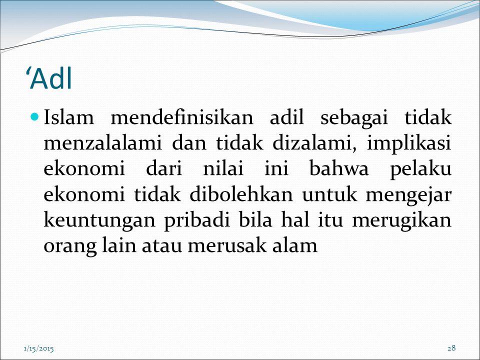 'Adl Islam mendefinisikan adil sebagai tidak menzalalami dan tidak dizalami, implikasi ekonomi dari nilai ini bahwa pelaku ekonomi tidak dibolehkan un