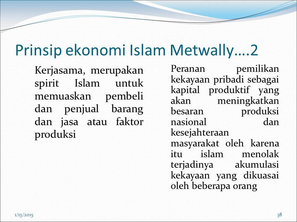 Prinsip ekonomi Islam Metwally….2 3. Kerjasama, merupakan spirit Islam untuk memuaskan pembeli dan penjual barang dan jasa atau faktor produksi 4. Per