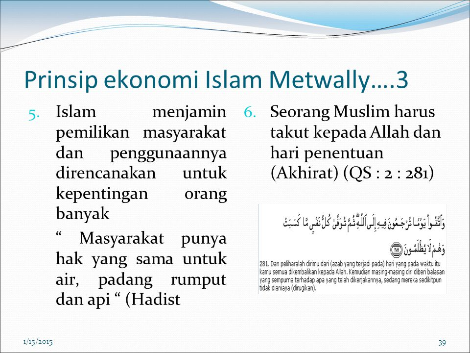"Prinsip ekonomi Islam Metwally….3 5. Islam menjamin pemilikan masyarakat dan penggunaannya direncanakan untuk kepentingan orang banyak "" Masyarakat pu"
