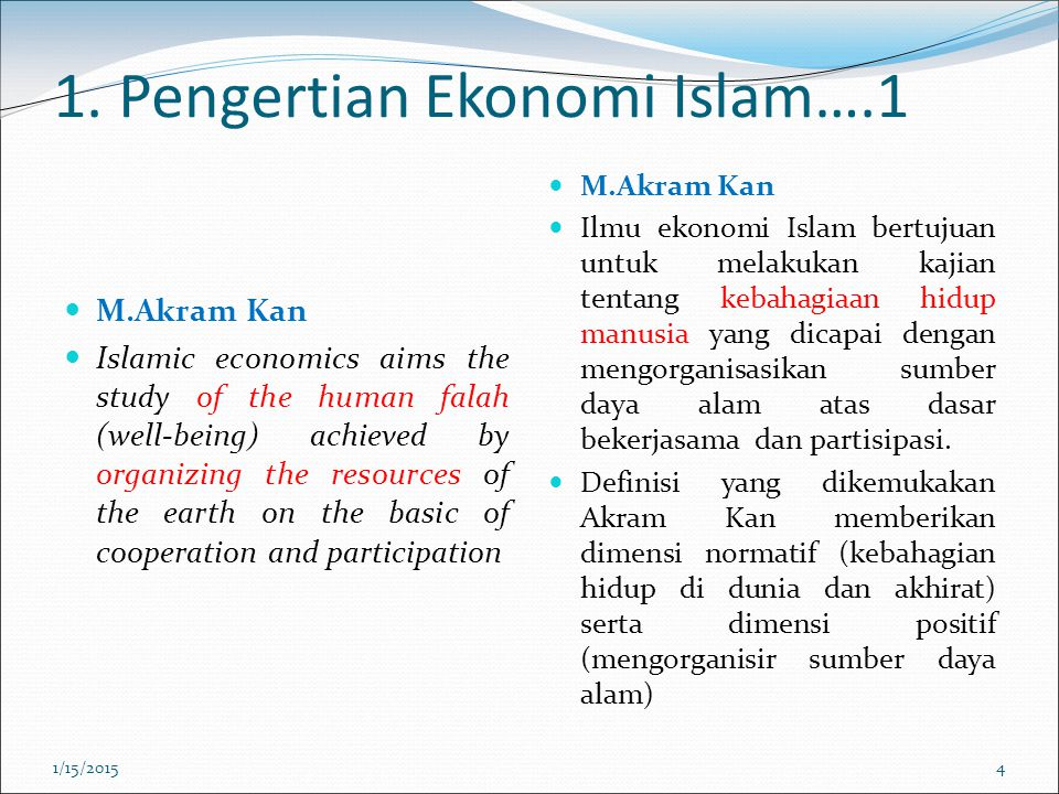 1. Pengertian Ekonomi Islam….1 M.Akram Kan Islamic economics aims the study of the human falah (well-being) achieved by organizing the resources of th
