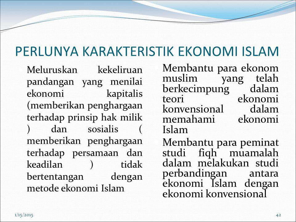PERLUNYA KARAKTERISTIK EKONOMI ISLAM Meluruskan kekeliruan pandangan yang menilai ekonomi kapitalis (memberikan penghargaan terhadap prinsip hak milik