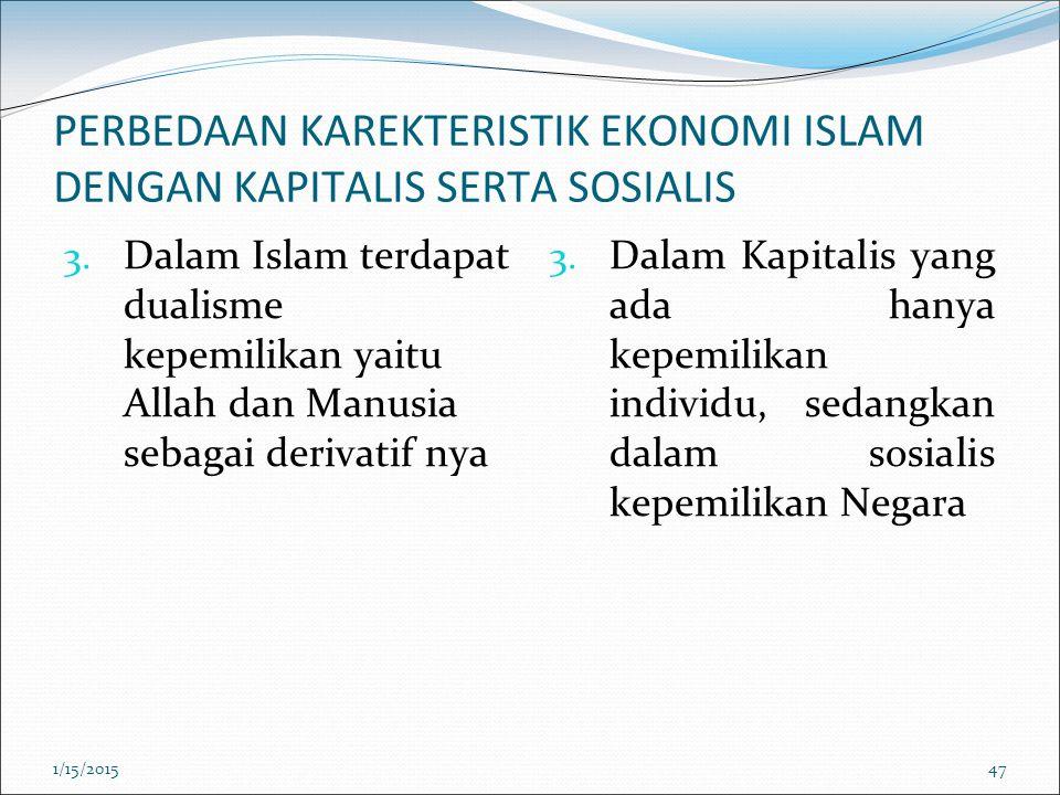 PERBEDAAN KAREKTERISTIK EKONOMI ISLAM DENGAN KAPITALIS SERTA SOSIALIS 3. Dalam Islam terdapat dualisme kepemilikan yaitu Allah dan Manusia sebagai der