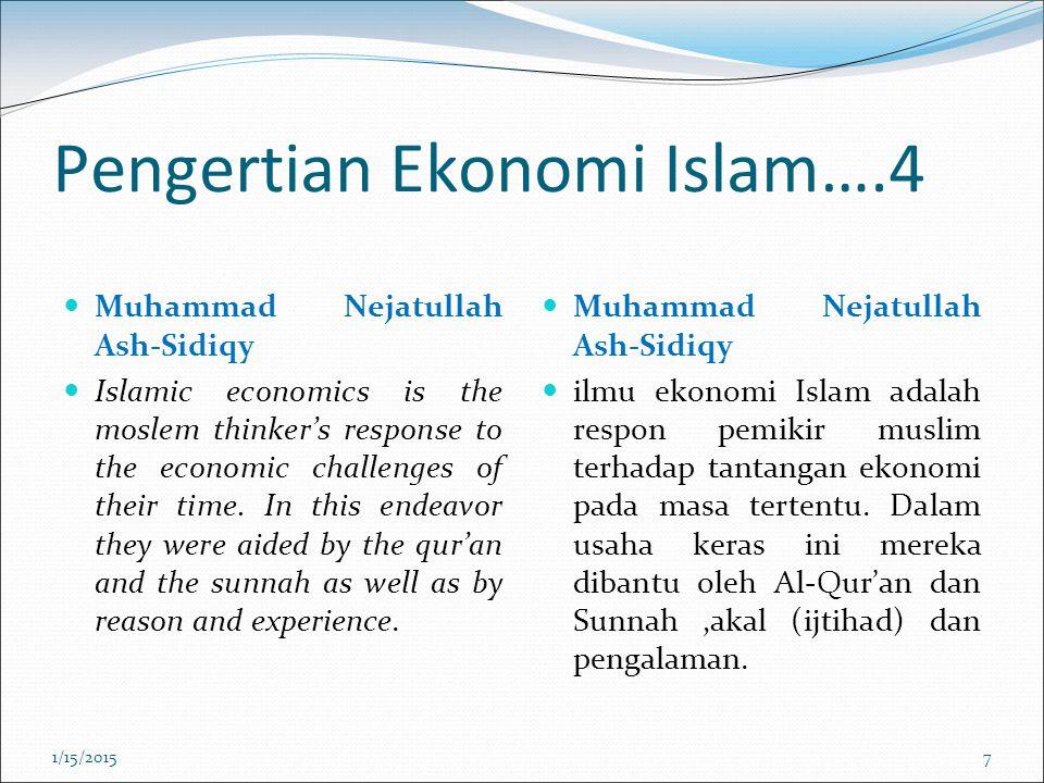 Pengertian Ekonomi Islam….4 Muhammad Nejatullah Ash-Sidiqy Islamic economics is the moslem thinker's response to the economic challenges of their time