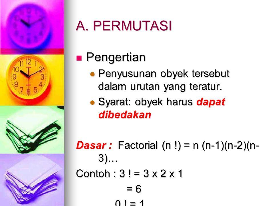 A. PERMUTASI Pengertian Pengertian Penyusunan obyek tersebut dalam urutan yang teratur. Penyusunan obyek tersebut dalam urutan yang teratur. Syarat: o