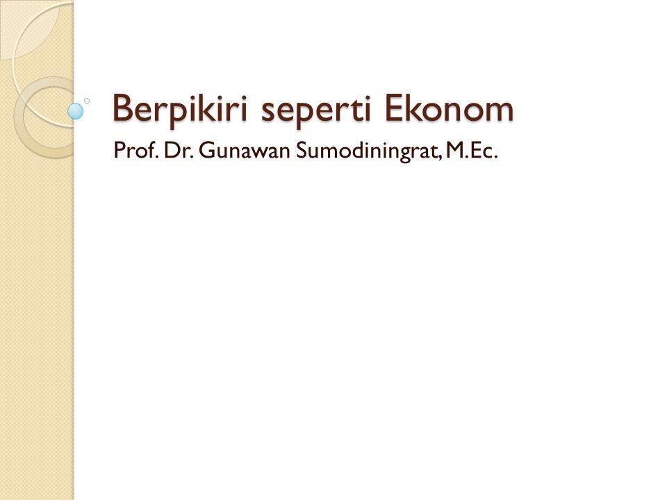Berpikiri seperti Ekonom Prof. Dr. Gunawan Sumodiningrat, M.Ec.