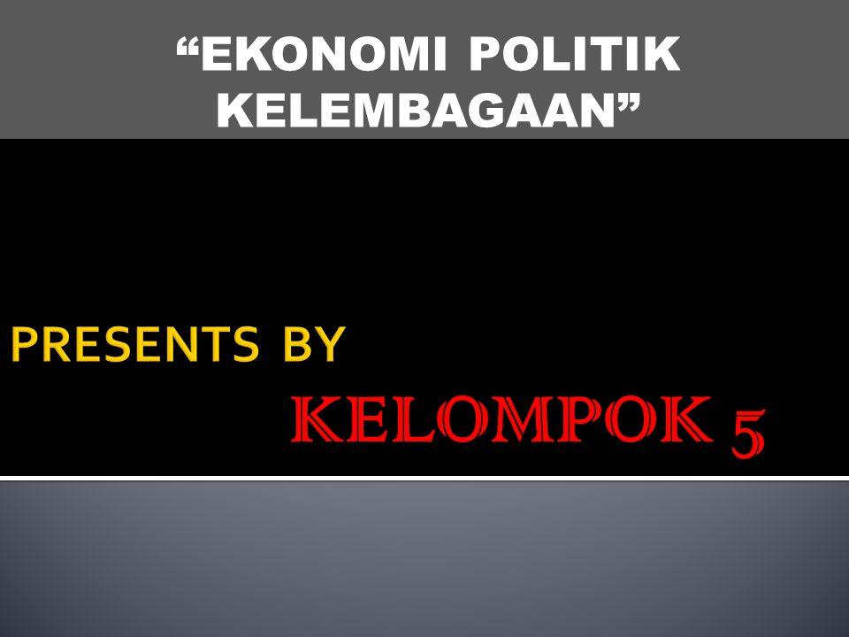 """EKONOMI POLITIK KELEMBAGAAN"" KELOMPOK 5"