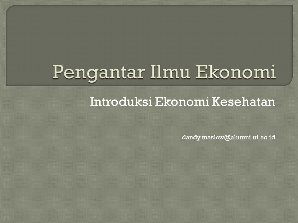 Introduksi Ekonomi Kesehatan dandy.maslow@alumni.ui.ac.id
