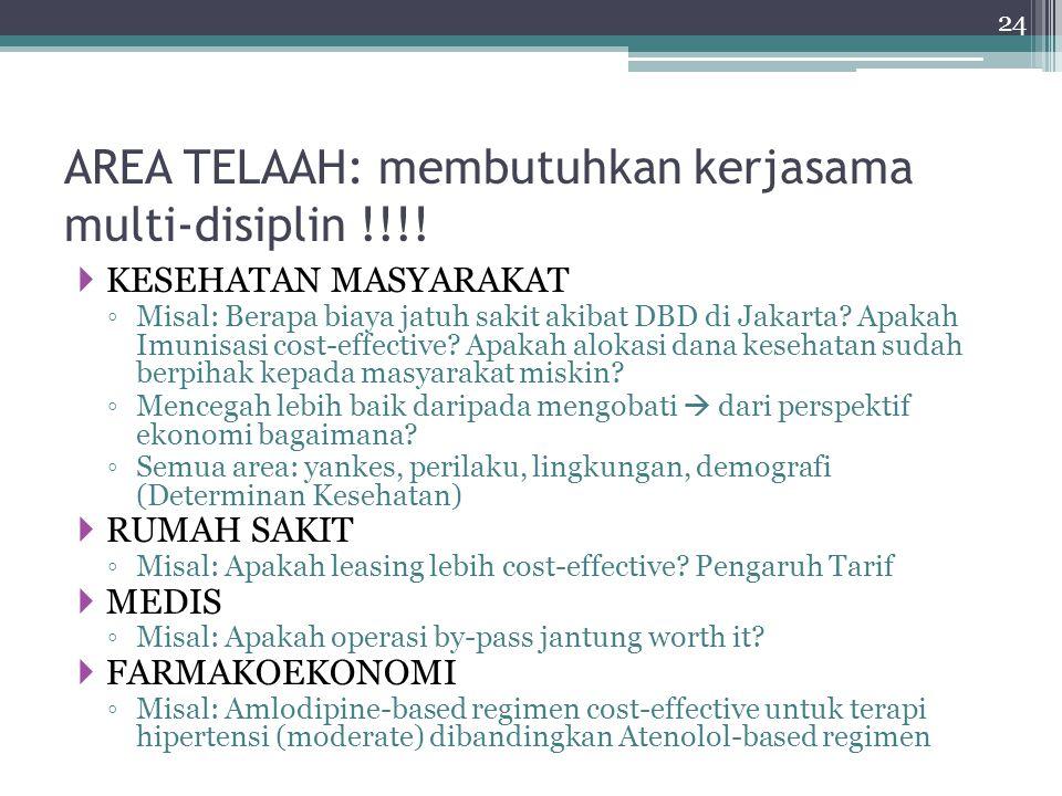  KESEHATAN MASYARAKAT ◦ Misal: Berapa biaya jatuh sakit akibat DBD di Jakarta? Apakah Imunisasi cost-effective? Apakah alokasi dana kesehatan sudah b