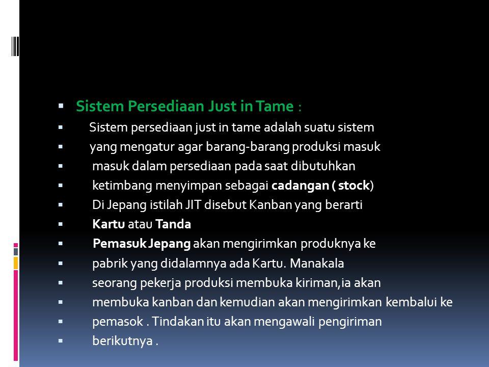  Sistem Persediaan Just in Tame :  Sistem persediaan just in tame adalah suatu sistem  yang mengatur agar barang-barang produksi masuk  masuk dala