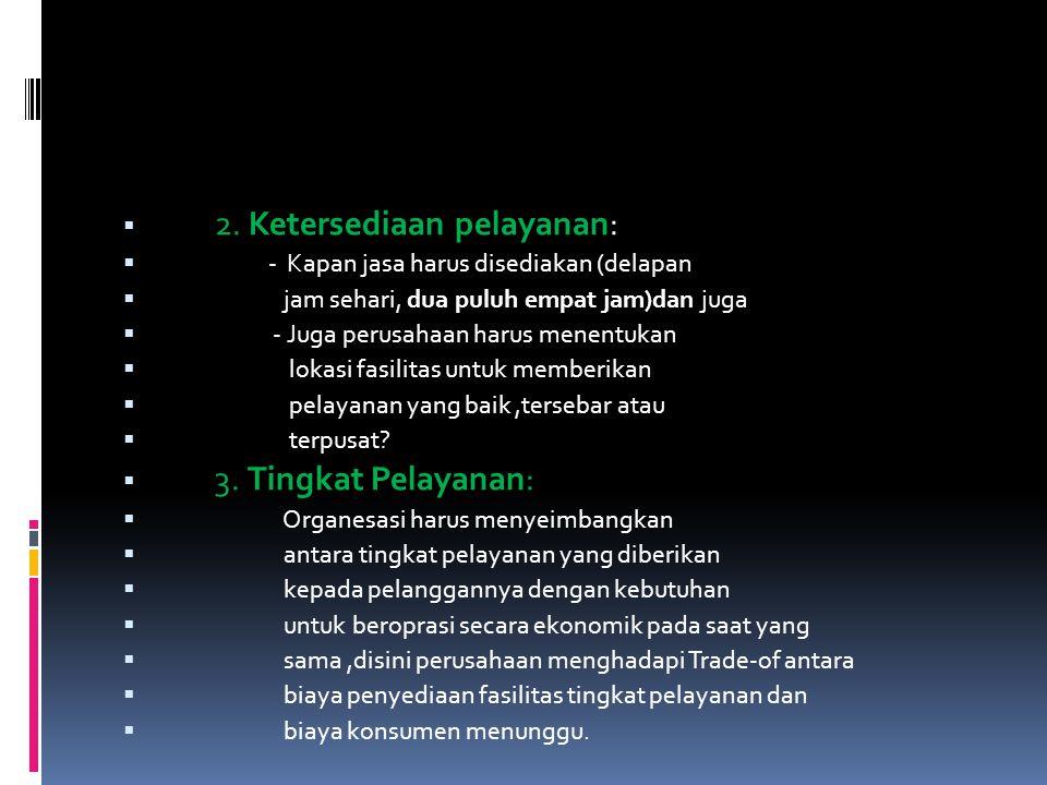  2. Ketersediaan pelayanan:  - Kapan jasa harus disediakan (delapan  jam sehari, dua puluh empat jam)dan juga  - Juga perusahaan harus menentukan