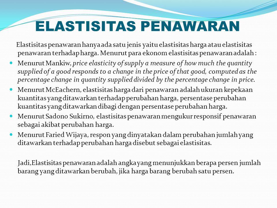 ELASTISITAS PENAWARAN Elastisitas penawaran hanya ada satu jenis yaitu elastisitas harga atau elastisitas penawaran terhadap harga.