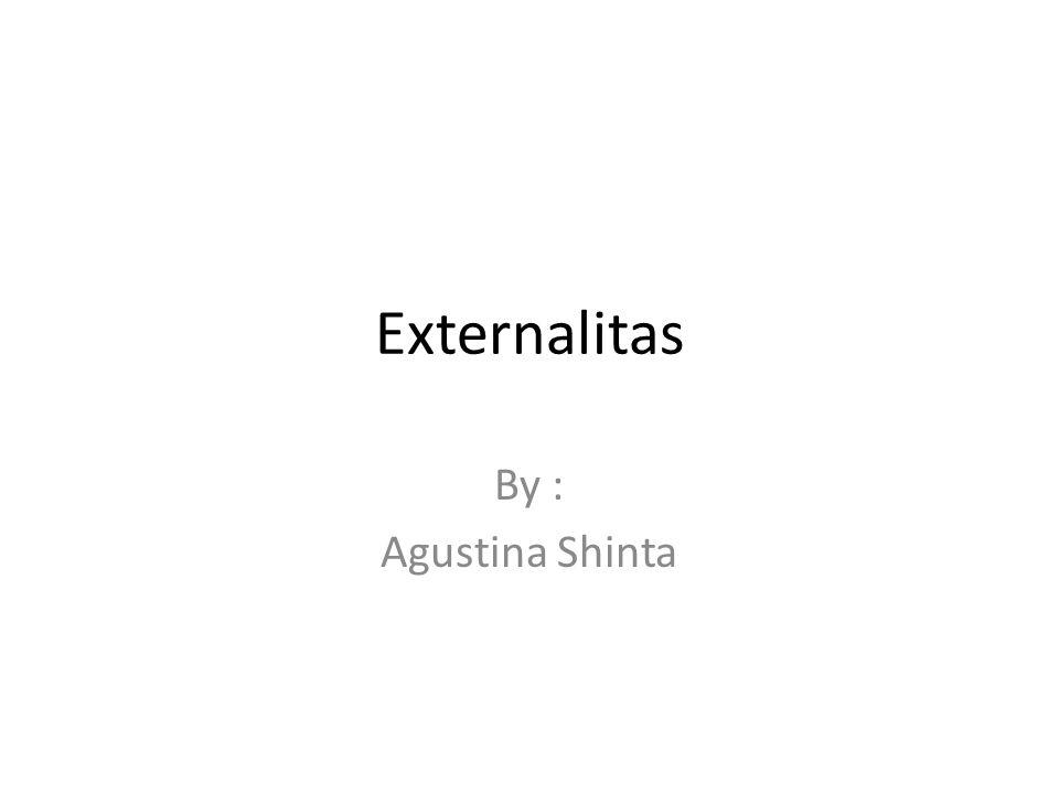 Externalitas By : Agustina Shinta