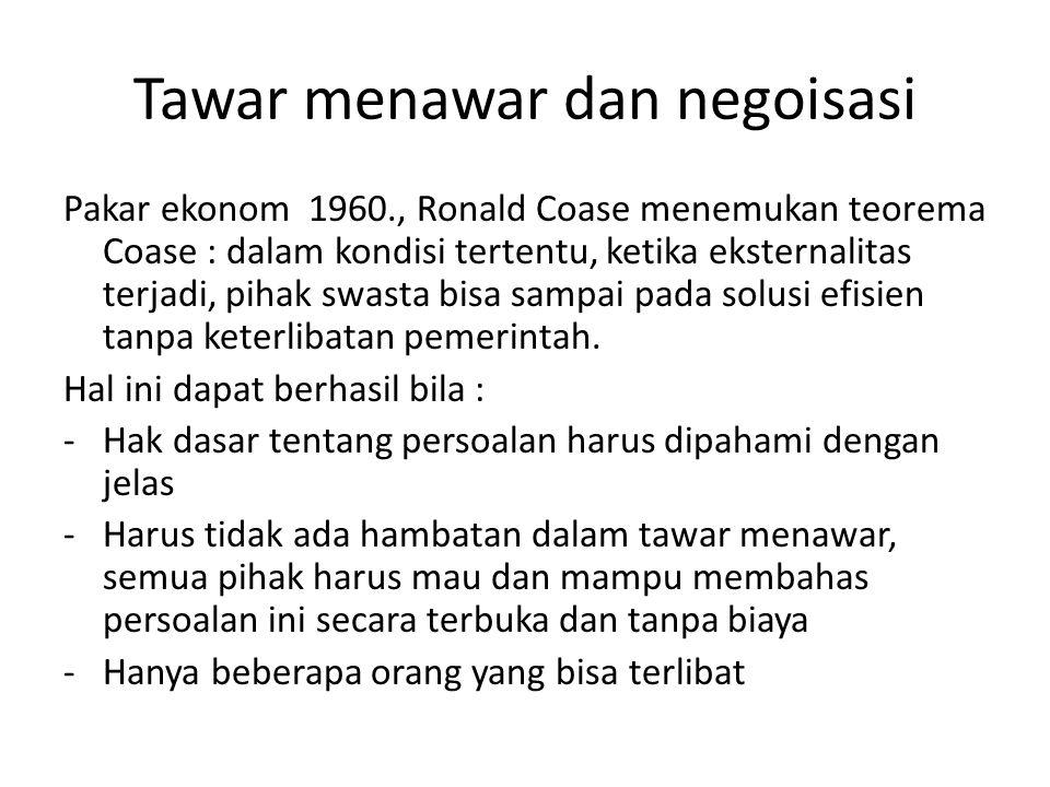 Tawar menawar dan negoisasi Pakar ekonom 1960., Ronald Coase menemukan teorema Coase : dalam kondisi tertentu, ketika eksternalitas terjadi, pihak swa