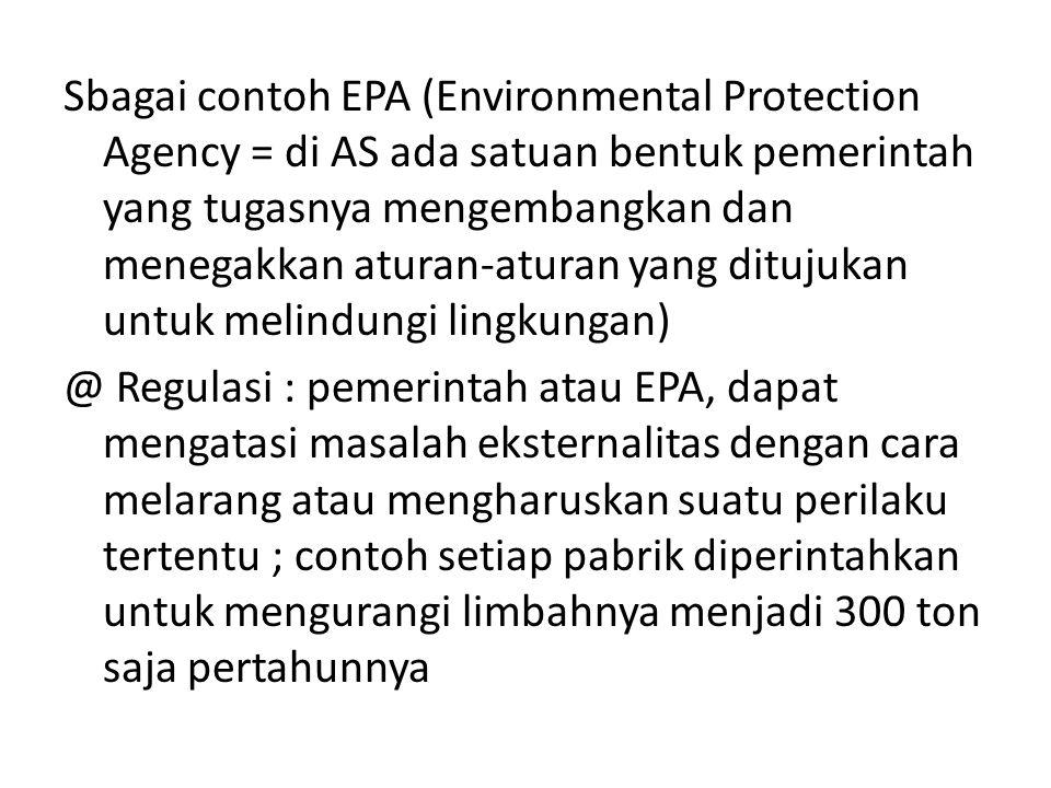 Sbagai contoh EPA (Environmental Protection Agency = di AS ada satuan bentuk pemerintah yang tugasnya mengembangkan dan menegakkan aturan-aturan yang