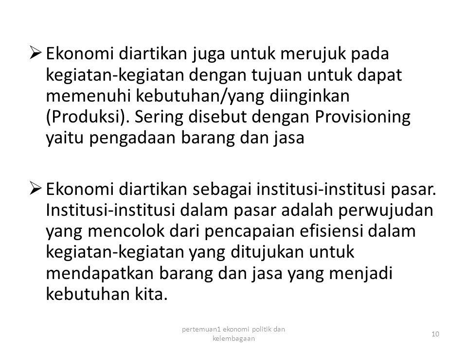  Ekonomi diartikan juga untuk merujuk pada kegiatan-kegiatan dengan tujuan untuk dapat memenuhi kebutuhan/yang diinginkan (Produksi).