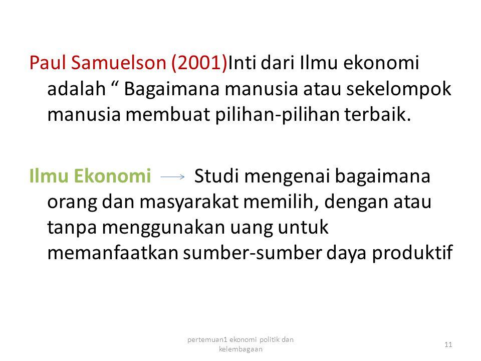 Paul Samuelson (2001)Inti dari Ilmu ekonomi adalah Bagaimana manusia atau sekelompok manusia membuat pilihan-pilihan terbaik.