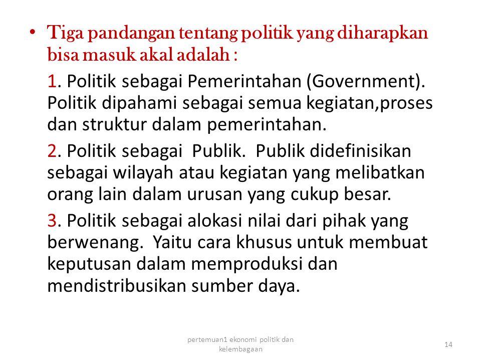 Tiga pandangan tentang politik yang diharapkan bisa masuk akal adalah : 1.