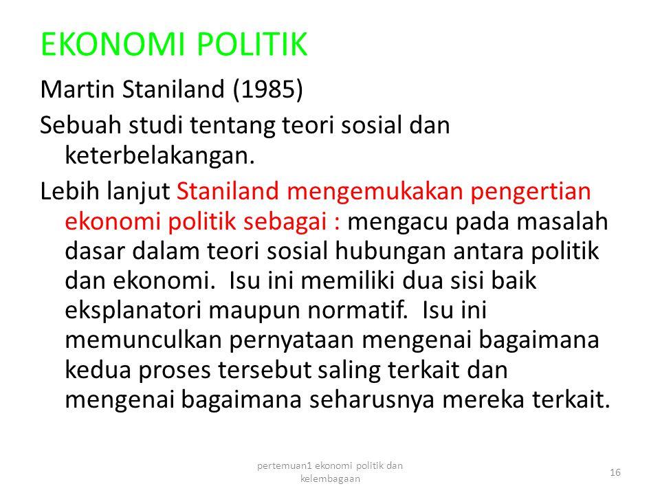 EKONOMI POLITIK Martin Staniland (1985) Sebuah studi tentang teori sosial dan keterbelakangan.