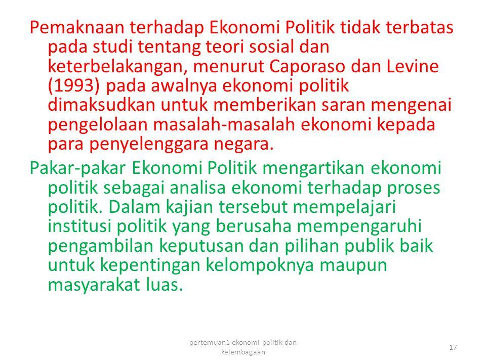 Pemaknaan terhadap Ekonomi Politik tidak terbatas pada studi tentang teori sosial dan keterbelakangan, menurut Caporaso dan Levine (1993) pada awalnya ekonomi politik dimaksudkan untuk memberikan saran mengenai pengelolaan masalah-masalah ekonomi kepada para penyelenggara negara.