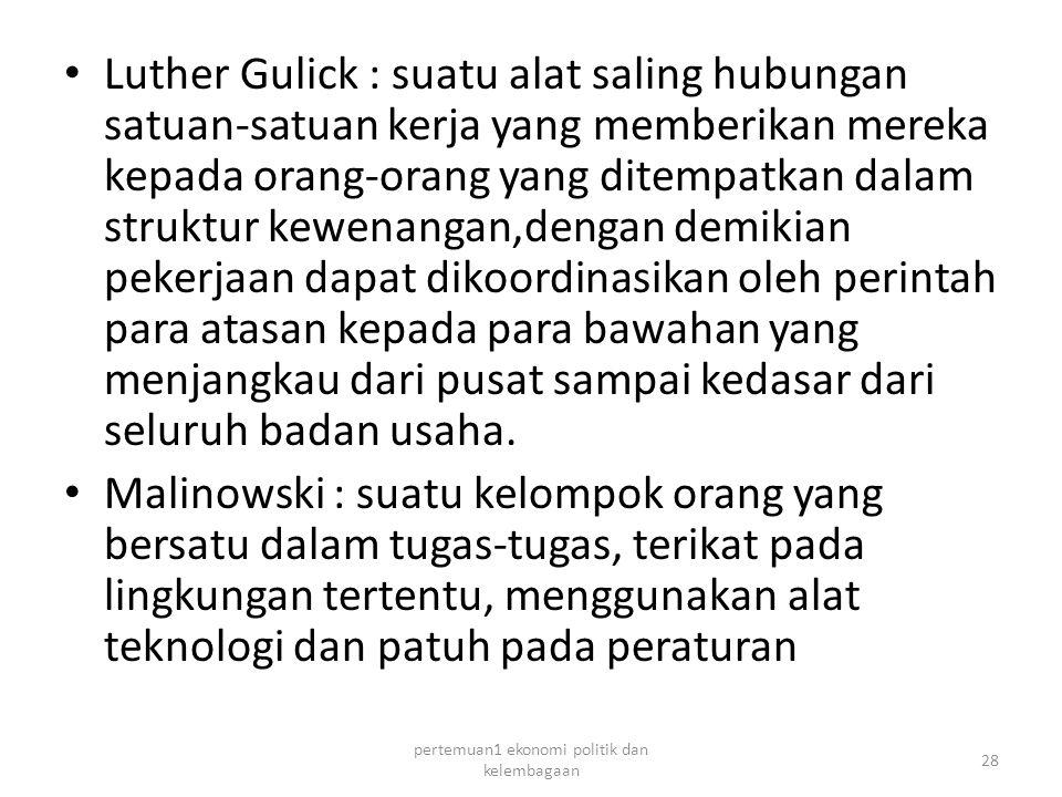 Luther Gulick : suatu alat saling hubungan satuan-satuan kerja yang memberikan mereka kepada orang-orang yang ditempatkan dalam struktur kewenangan,dengan demikian pekerjaan dapat dikoordinasikan oleh perintah para atasan kepada para bawahan yang menjangkau dari pusat sampai kedasar dari seluruh badan usaha.