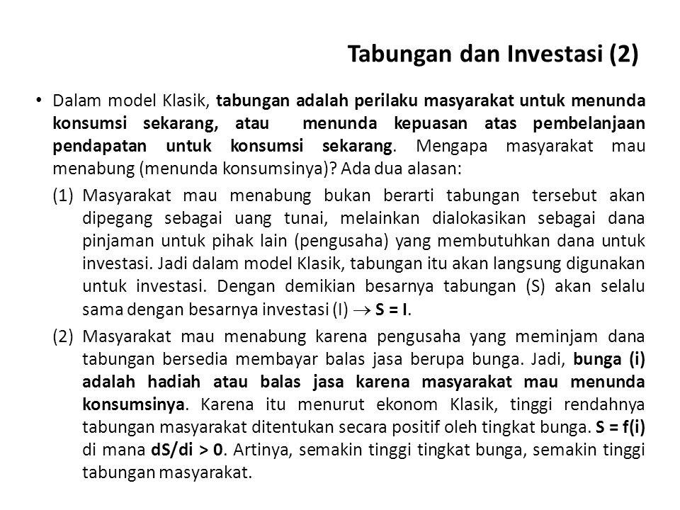 Tabungan dan Investasi (2) Dalam model Klasik, tabungan adalah perilaku masyarakat untuk menunda konsumsi sekarang, atau menunda kepuasan atas pembelanjaan pendapatan untuk konsumsi sekarang.