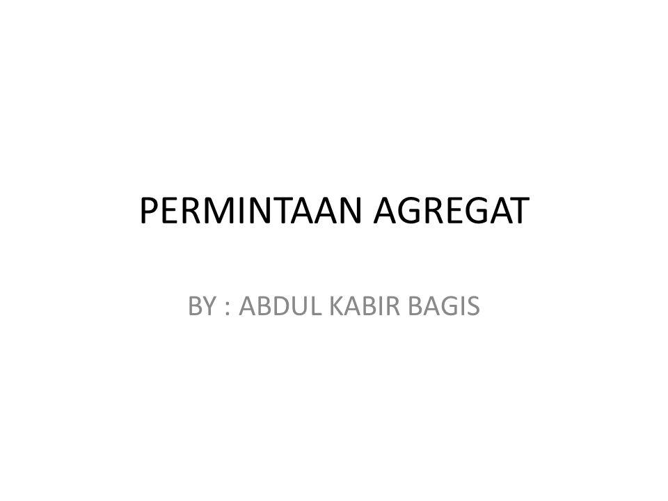 DEFINISI Permintaan agregat adalah seluruh permintaan terhadap barang dan jasa yang terjadi dalam suatu perekonomian, baik dari dalam maupun dari luar negri.
