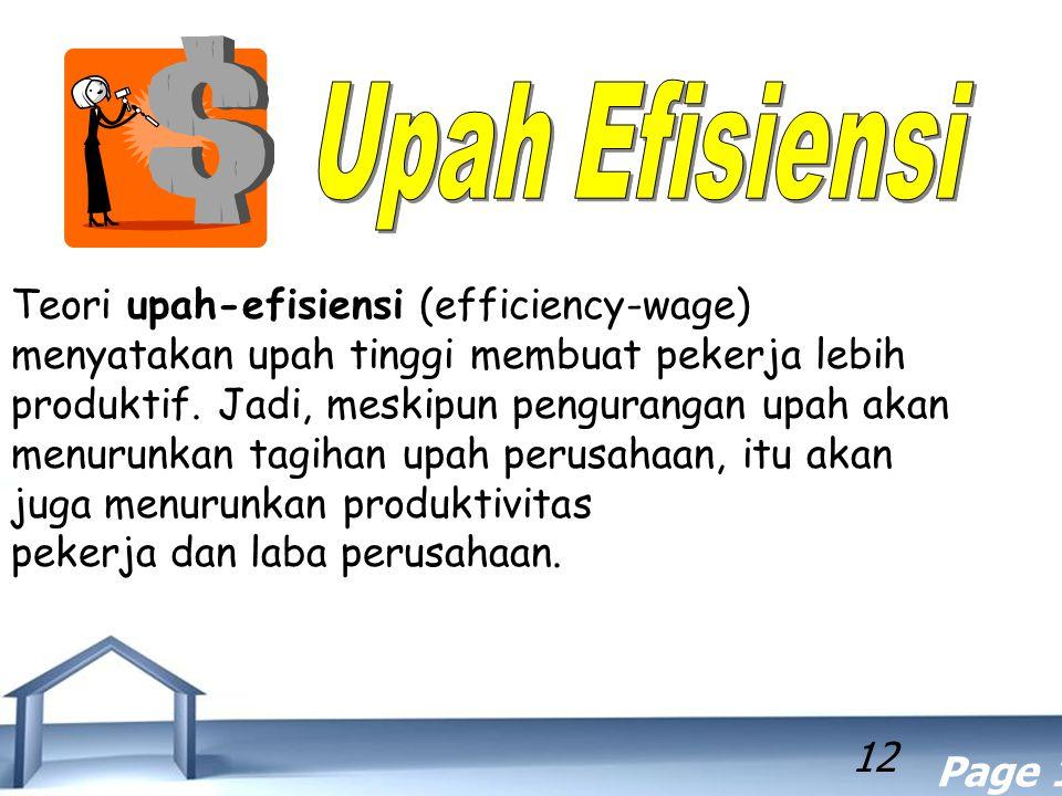 Free Powerpoint Templates Page 12 12 Teori upah-efisiensi (efficiency-wage) menyatakan upah tinggi membuat pekerja lebih produktif. Jadi, meskipun pen