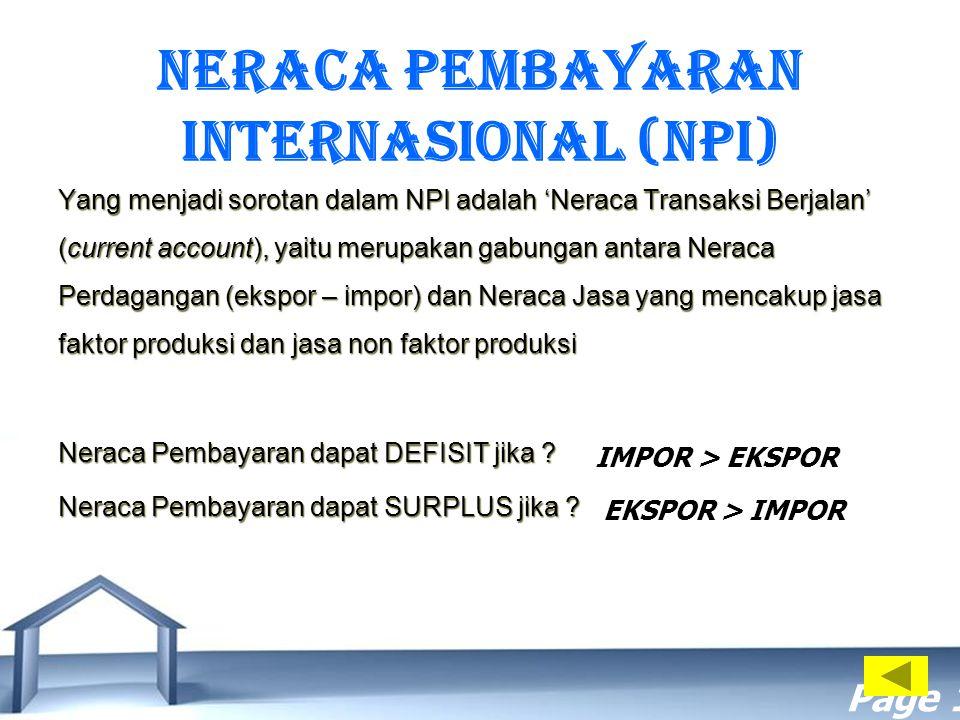 Free Powerpoint Templates Page 19 NERACA PEMBAYARAN INTERNASIONAL (NPI) Yang menjadi sorotan dalam NPI adalah 'Neraca Transaksi Berjalan' (current acc