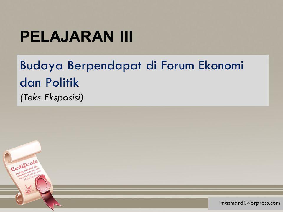 PELAJARAN III Budaya Berpendapat di Forum Ekonomi dan Politik (Teks Eksposisi) masmardi.worpress.com