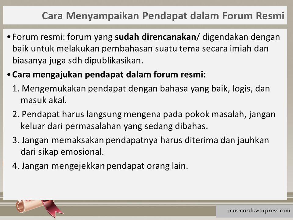 Cara Menyampaikan Pendapat dalam Forum Resmi Forum resmi: forum yang sudah direncanakan/ digendakan dengan baik untuk melakukan pembahasan suatu tema secara imiah dan biasanya juga sdh dipublikasikan.